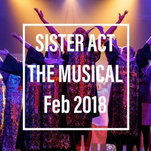 Sister Act the Musical - Feb 2018